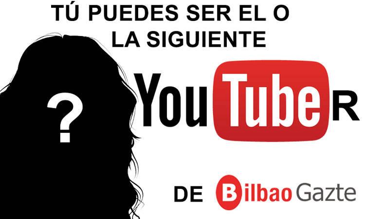 ¡Conviértete en el o la próxima Youtuber oficial de Bilbao Gazte!