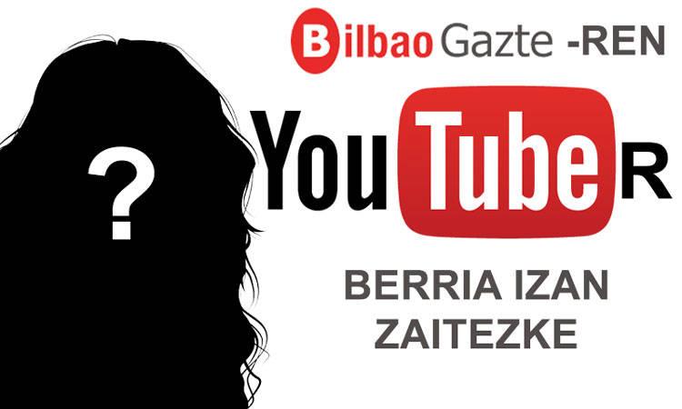 Bilbao Gazteren Youtuber-a bilatzen dugu! - Bilbao Gaztea