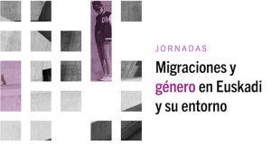 Migraciones y género en Euskadi y su entorno