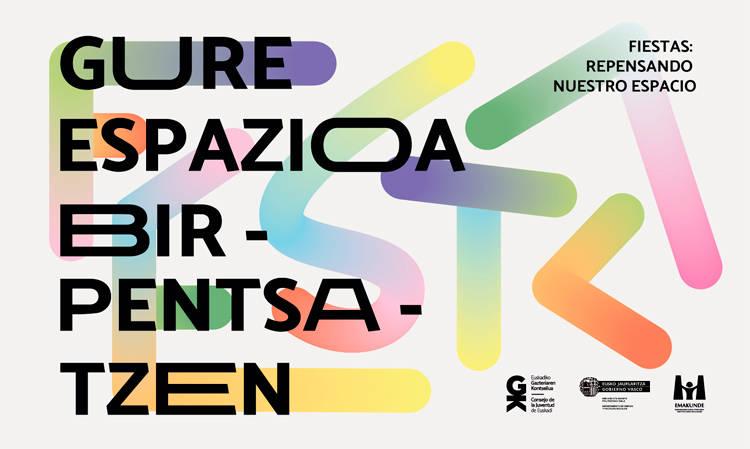 Festak: gure espazioa birpentsatzen. Fiestas: repensando nuestro espacio - Euskadiko Gazteriaren Kontseilua (EGK)