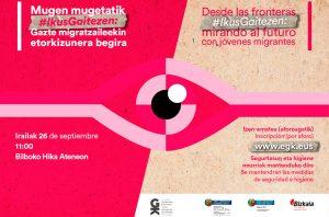 Mugen mugetatik, #IkusGaitezen: Gazte migratzaileekin etorkizunera begira. Desde las fronteras #IkusGaitezen: mirando al futuro con jóvenes migrantes - Euskadiko Gazteriaren Kontseilua (EGK)